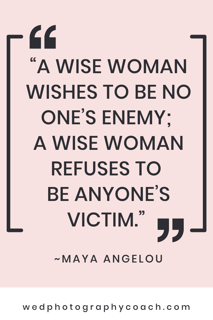A wise woman wishes to be no one's enemy a wise woman refuses to be anyone's victim