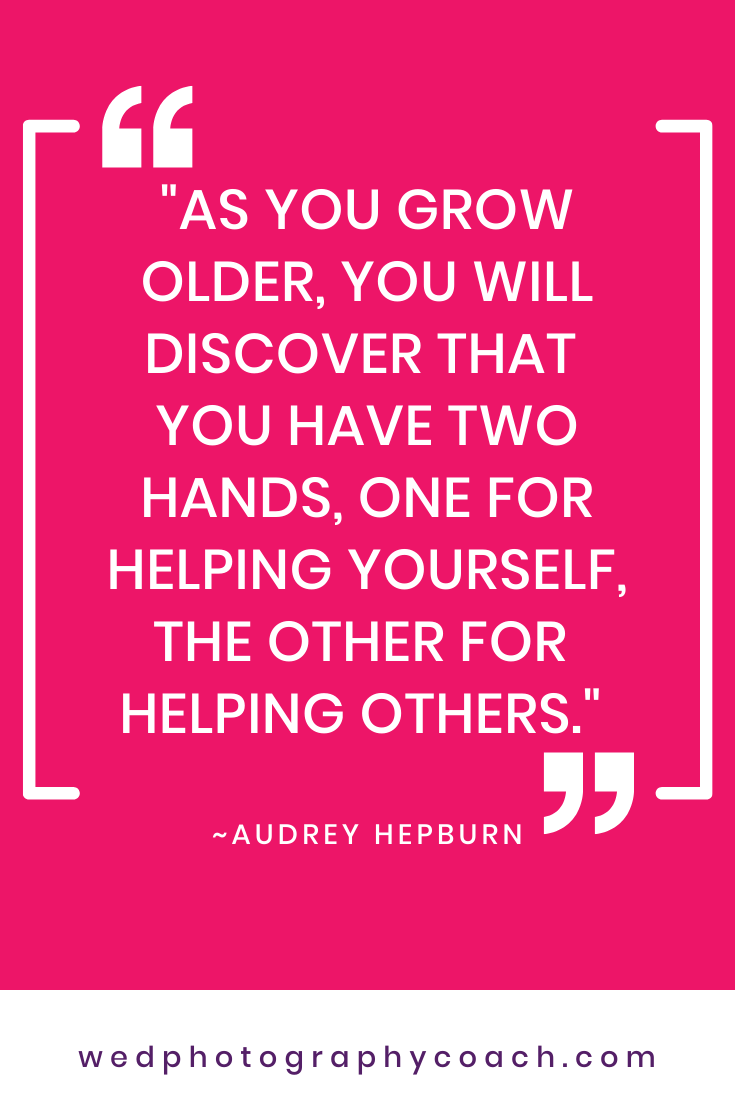 _As you grow older, you will discover that you have two hands, one for helping yourself, the other for helping others._