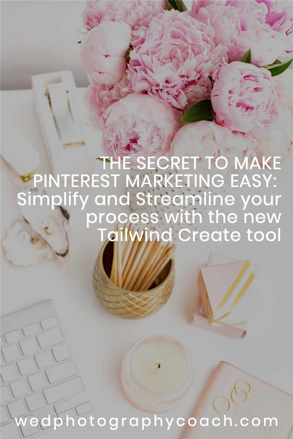 THE SECRET TO MAKE PINTEREST MARKETING EASY:  Simplify and Streamline your process with the new Tailwind Create.